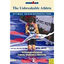 The Unbreakable Athlete - Optimale Triathlonvorbereitung