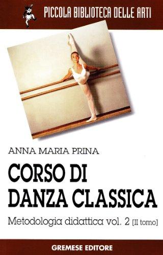 Corso di danza classica: 2\2 (Piccola biblioteca delle arti) por Anna M. Prina