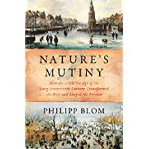 Nature\'s Mutiny: How the Little Ice Age of the Long Seventeenth Century Transformed the West and Shaped the Present