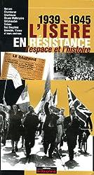 L'Isère en résistance 1939-1945 : L'espace et l'histoire
