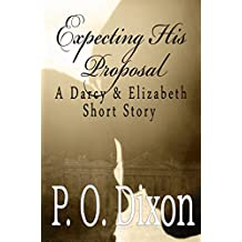 Expecting His Proposal: A Darcy and Elizabeth Short Story (Darcy and Elizabeth Short Stories Book 2)