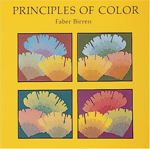 Principles of Color: A Review of Past Traditions and Modern Theories of Colour Harmony por Faber Birren