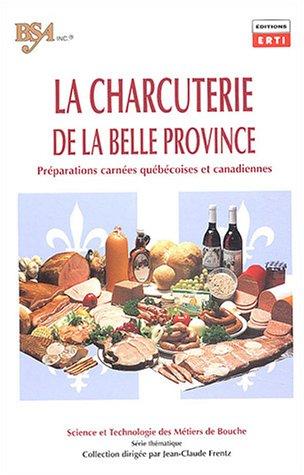 La charcuterie de la belle province: Préparations carnées québécoises et canadiennes par Collectif Erti
