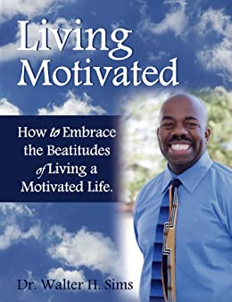 Living Motivated- The Beattitudes of Living A Motivated Life (English Edition) di [Sims, Walter]