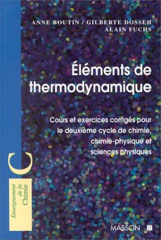 ELEMENTS DE THERMODYNAMIQUE. Cours et exercices corrigés pour le deuxième cycle de chimie, chimie-physique et sciences physiques