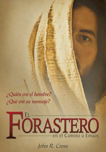 El Forastero En El Camino A Emaús: ¿Quién era el hombre? ¿Qué era su mensaje? por John R. Cross
