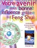 Votre avenir sous bonne influence grâce au Feng-shui...