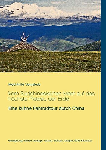 Vom Südchinesischen Meer auf das höchste Plateau der Erde: Eine kühne Fahrradtour durch China (German Edition) por Mechthild Venjakob