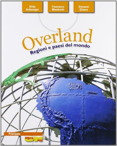 Overland. Regioni e Paesi del mondo. Per le Scuole superiori. Con espansione online: 2