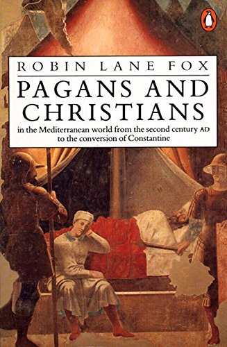 Pagans and Christians: In the Mediterranean World from the Second Century AD to the Conversion of Constantine por Robin Lane Fox