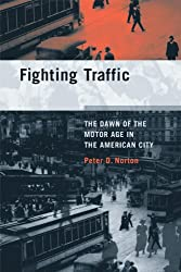 Fighting Traffic: The Dawn of the Motor Age in the American City (Inside Technology Series)