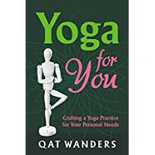 Yoga for You: Crafting A Yoga Practice For Your Personal Needs (English Edition)