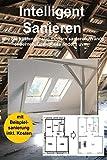 Intelligent Sanieren 2. Auflage: Wie Sie kostengünstig modern sanieren, Wände entfernen, Grundrisse ändern uvm.