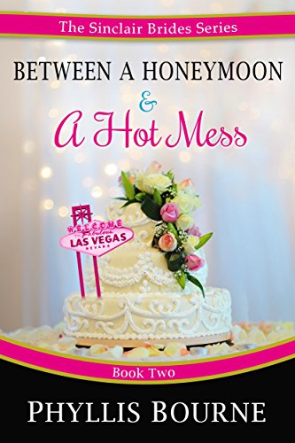 Between a Honeymoon and a Hot Mess (The Sinclair Brides Book 2) (English Edition) (Bourne Phyllis Kindle Edition)