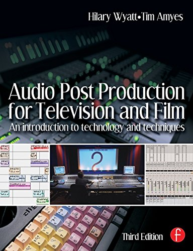 Audio Post Production for Television and Film: An introduction to technology and techniques by Hilary Wyatt (20-Oct-2004) Paperback