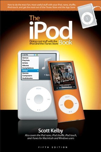 The iPod Book: Doing Cool Stuff with the iPod and the iTunes Store (5th Edition) by Scott Kelby (December 09,2008) Ipod-itunes Store
