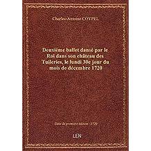 Deuxième ballet dansé par le Roi dans son château des Tuileries, le lundi 30e jour du mois de décemb