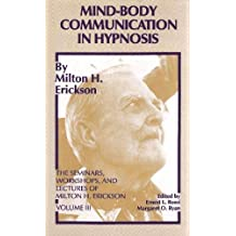 Mind-Body Communication in Hypnosis (The Seminars, Workshops, and Lectures of Milton H. Erickson, Vol. 3) by Milton H. Erickson (1987-01-24)