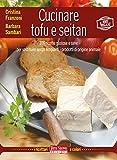 Image de Cucinare tofu e seitan: 100 ricette gustose e sane per