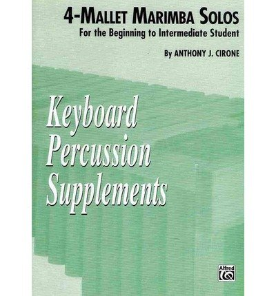 [(The 4-Mallet Marimba Solos: For the Beginning to Intermediate Student )] [Author: Anthony Cirone] [Oct-1993]