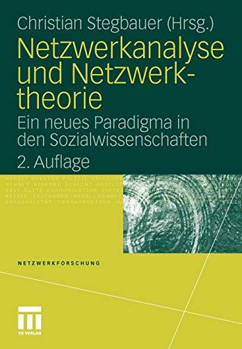 Netzwerkanalyse und Netzwerktheorie: Ein neues Paradigma in den  Sozialwissenschaften (Netzwerkforschung, Band 1)