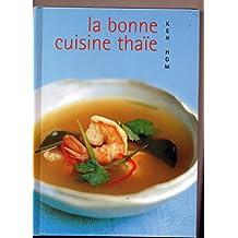 La bonne cuisine thaïe : Comment réussir les meilleures recettes de la cuisine thaïe de tous les jours
