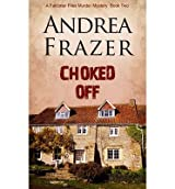 [(Choked Off)] [ By (author) Andrea Frazer ] [September, 2014]