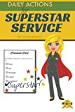 Daily Actions for Superstar Service: Practical everyday tips to ensure your customer service is outstanding!