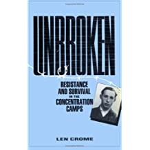 Unbroken: Resistance and Survival in the Concentration Camps