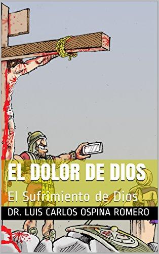 EL DOLOR DE DIOS: El Sufrimiento de Dios (Soteriologia nº 2)