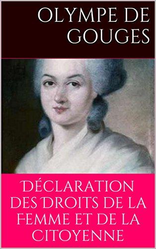 Déclaration des Droits de la Femme et de la Citoyenne: Littérature sur le Droit, l'actu, la politique et la société, la place des femmes, par Olympe de Gouges femme de lettres française