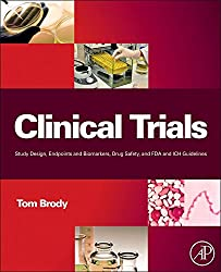 Clinical Trials: Study Design, Endpoints and Biomarkers, Drug Safety, and FDA and ICH Guidelines