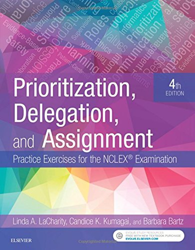 Prioritization, Delegation, and Assignment: Practice Exercises for the NCLEX Examination, 4e