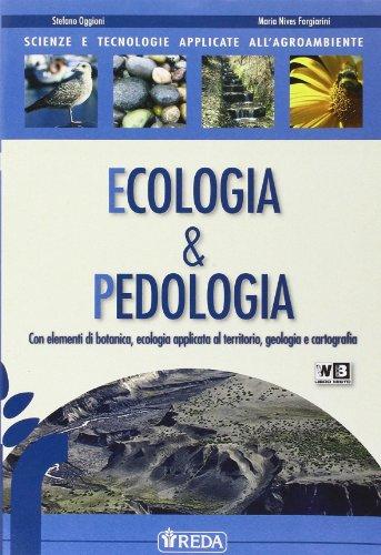 Scienze e tecnologie applicate ecologia e pedologia. Con espansione online. Per gli Ist. tecnici agrari
