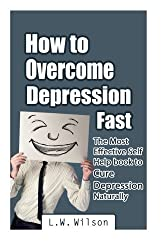 How to Overcome Depression Fast - The Most Effective Self-Help Book to Cure Depression Naturally by L. W. Wilson (2014-08-01)