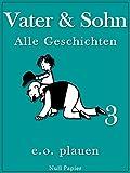 Vater und Sohn - Band 3: Unzensiert und vollständig (HD-Ausgabe) (Vater und Sohn bei Null Papier)