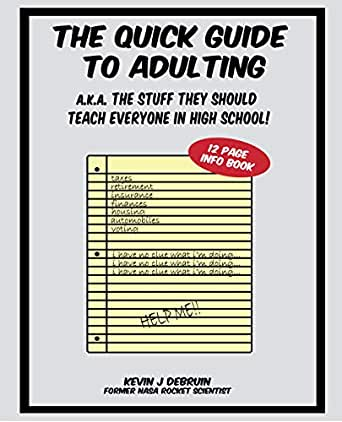 The Quick Guide to Adulting: a k a The Stuff They Should