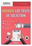 Réussir les tests de sélection: Les tests d'aptitude, les tests de personnalité, les mises en situation professionnelle (Emploi et carrière)...