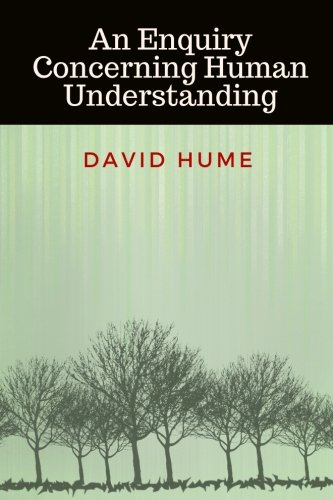 An Enquiry Concerning Human Understanding by David Hume: An Enquiry Concerning Human Understanding by David Hume