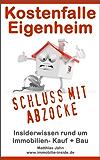 Kostenfalle Eigenheim - Insiderwissen rund um Immobilien- Kauf + Bau