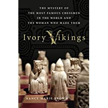 Ivory Vikings: The Mystery of the Most Famous Chessmen in the World and the Woman Who Made Them by Nancy Marie Brown (2015-09-01)