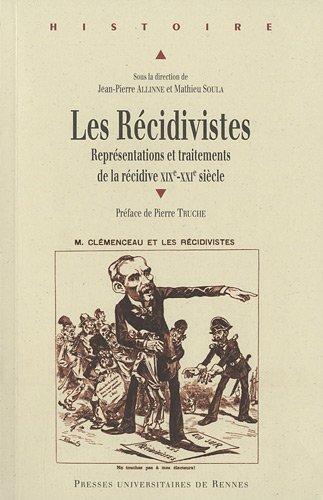 Les Récidivistes : Représentations et traitements de la récidive XIXe-XXIe siècle
