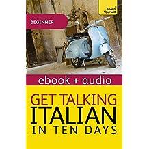 Get Talking Italian in Ten Days Beginner Audio Course: Enhanced Edition (Teach Yourself Audio eBooks) (English Edition)