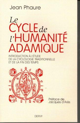 Le cycle de l'humanité adamique : Introduction à l'étude de la cyclologie traditionnelle et de la fin des Temps