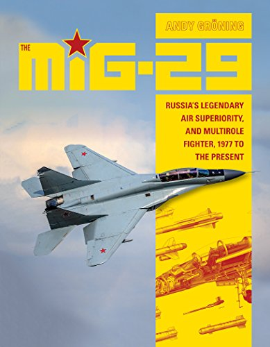 The MiG-29: Russia's Legendary Air Superiority, and Multirole Fighter, 1977 to the Present por Andy GrAning