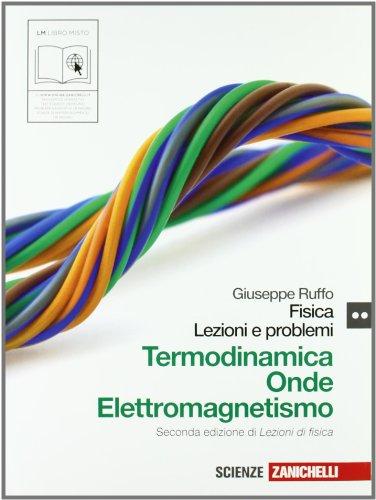 Fisica: lezioni e problemi. Termodinamica, onde, elettromagnetismo. Per le Scuole superiori. Con espansione online
