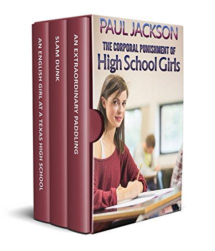 The Corporal Punishment of High School Girls: a 3 volume box set (English Edition) (School Spanking Girls)