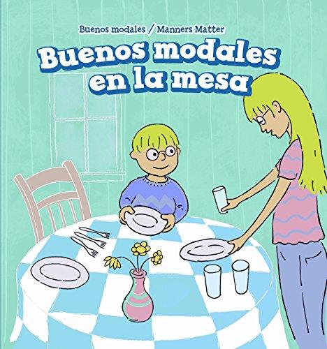 Buenos Modales En La Mesa/ Good Manners at the Table (Buenos Modales/ Manners Matter)
