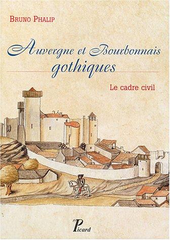 Auvergne et Bourbonnais gothiques : Le cadre civil