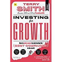 "Investing for Growth: How to Make Money by Only Buying the Best Companies in the World  "" an Anthology of Investment Writing, 2010â ""20"